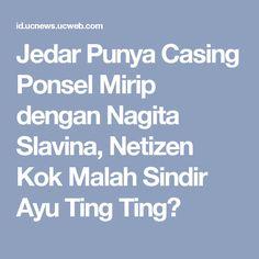 Jedar Punya Casing Ponsel Mirip dengan Nagita Slavina, Netizen Kok Malah Sindir Ayu Ting Ting?