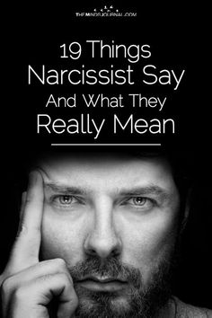 19 Things A Narcissist Says and What They Really Mean - https://themindsjournal.com/narcissist-says-really-mean/