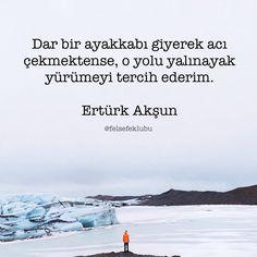 Dar bir ayakkabı giyerek acı çekmektense, o yolu yalınayak yürümeyi tercih ederim.   - Ertürk Akşun / Ateş  #sözler #anlamlısözler #güzelsözler #manalısözler #özlüsözler #alıntı #alıntılar #alıntıdır #alıntısözler #kitap #kitapsözleri #kitapalıntıları #edebiyat