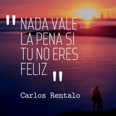 Nada vale la pena si no eres feliz. Haz lo que te gusta. Frases de inspiración y motivación.