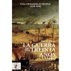 La Guerra de los Treinta Años: una tragedia europea 1618 - 1630 / Peter H. Wilson