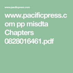 www.pacificpress.com pp misdta Chapters 0828016461.pdf