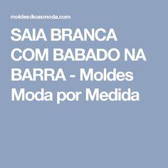 SAIA BRANCA COM BABADO NA BARRA - Moldes Moda por Medida