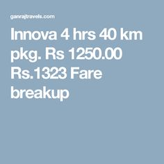 Innova 4 hrs 40 km pkg. Rs 1250.00  Rs.1323  Fare breakup