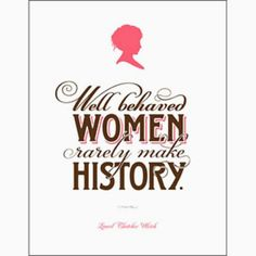Great women are in history books only because they broke societal rules put on them. I will live by this quote.