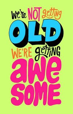 """""""We're not getting old... we're just getting AWESOME."""" ღ (TRUE that!) 531505_508609009197596_1175379209_n.jpg (400×621)"""
