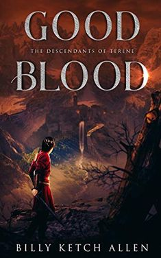 Good Blood (The Descendants of Terene, Book by [Allen, Billy Ketch] Book 1, Pdf Book, Fantasy Sword, World Of Fantasy, Sword And Sorcery, Popular Books, Descendants, Book Recommendations, Literature
