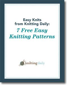 Download your 7 free EASY knitting patterns from Knitting Daily -- beginner's slippers, raglan sweater, mitts, knitting bag, cowl, and wrap jacket