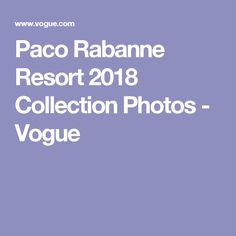 Paco Rabanne Resort 2018 Collection Photos - Vogue