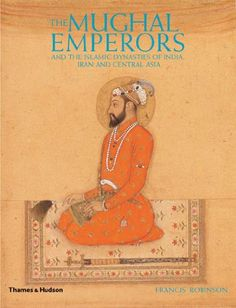 The Mughal Emperors: And the Islamic Dynasties of India, Iran, and Central Asia by Francis Robinson http://www.amazon.com/dp/0500251347/ref=cm_sw_r_pi_dp_ekZ2vb0FENSQA