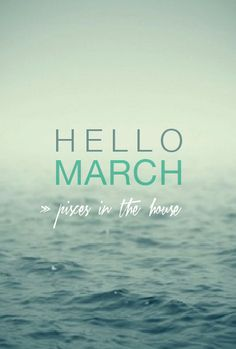 """""""Hello, March ~ in the House. Pisces Girl, Pisces Love, Pisces Woman, Pisces Facts, Pisces Zodiac, Pisces Quotes, Astrology Signs, Zodiac Signs, Hello March Quotes"""