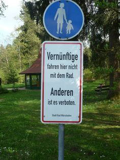 I love this sign, posted in the Park in Bad Woerishofen: Reasonable people do not ride their bike here - others are forbidden to do so.