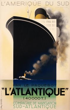 "veareflejos:  sailorgil:  "" L'ATLANTIQUE "" ….. Poster by A.M. Cassandre [1931] ….. From the new exhibit, ""Titans of the Sea: Posters from the Golden Age of Ocean Liners"" at International Poster Gallery in Boston, MA.  ""The innovation of steam power in the 19th century opened the world to a Golden Age of ocean liner travel. Fueled initially by the need for reliable mail delivery and a transportation network for the British Empire, the industry saw an explosion of popularity during the ""Great…"