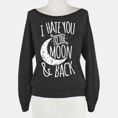 I Hate You To The Moon and Back | HUMAN | T-Shirts, Tanks, Sweatshirts and Hoodies