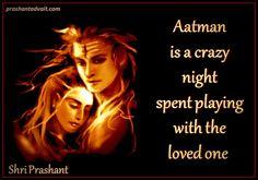 Aatman is a crazy night spent playing with the loved one. ~ Shri Prashant. #ShriPrashant #Advait #love #Self Read at:- prashantadvait.com Watch at:- www.youtube.com/c/ShriPrashant Website:- www.advait.org.in Facebook:- www.facebook.com/prashant.advait LinkedIn:- www.linkedin.com/in/prashantadvait Twitter:- https://twitter.com/Prashant_Advait