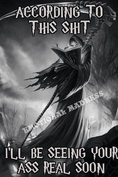 According To This Son. You Gentlemen Will Be Seeing Whoop Ass Sooner Or Later. Grim Reaper Quotes, Grim Reaper Art, Grim Reaper Pictures, True Quotes, Funny Quotes, Skull Pictures, Funny Pictures, Biker Quotes, Messages