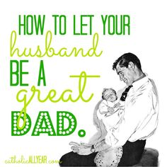 Catholic All Year: How to Let Your Husband Be a Great Dad