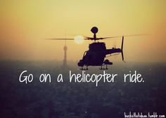 Check!!--Been on a couple different rides. Once at the C.N.E when I was 3...and once when I was 13 on an Army Helicopter when I was in Air Cadets, equipped with an open side door with the best view ever!!
