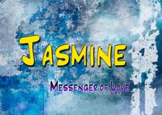 Jasmine - Messenger of Love