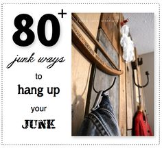 80 tips on using junk items to make hangers for your stuff.