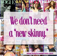 """""""In recent years, we've seen a spate of seemingly body positive slogans like, 'Real Women Have Curves' and 'Healthy Is The New Skinny.'  But these slogans inevitably leave a lot of people out and create the same us vs. them paradigms that the slogan promoters seek to change.  Creating a new and limited ideal in favor of an old and limited ideal is never the answer."""""""