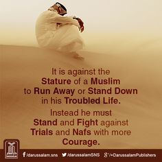 It is against the Stature of a Muslim to Run Away or Stand Down in his Troubled Life. Instead he must Stand and Fight against Trials and Nafs with more Courage. Hadith Quotes, Muslim Quotes, Quran Quotes, Islamic Quotes, Great Quotes, Inspirational Quotes, Islam For Kids, All About Islam, Learn Islam