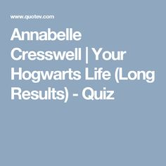Annabelle Cresswell | Your Hogwarts Life (Long Results) - Quiz