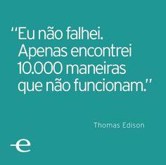 """""""Eu não falhei, apenas encontrei 10.000 maneiras que não funcionam"""" (Thomas Edison) ---- A rejeição não existe ---- http://obviousmag.org/letrismos/2016/01/a-rejeicao-nao-existe-.html"""