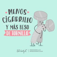 Menos cigarrillo y más beso de tornillo. Mr. Wonderful