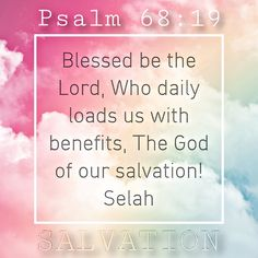Discover the coolest Blessed be the Lord, Who daily loads us with benefits, The God of our salvation! Bible Verses Quotes, Bible Scriptures, Psalm 68 19, Powerful Scriptures, Faith Scripture, Prayer Room, Bible Truth, Heavenly Father, Christian Faith