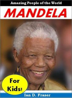History for Kids: Nelson Mandela - The Incredible Story of How Nelson Mandela Fought Injustice and Changed History Forever (History Books for Kids) by Ian D.  Fraser, http://www.amazon.com/dp/B00DDYB1A8/ref=cm_sw_r_pi_dp_S2Jetb1HDHTCZ
