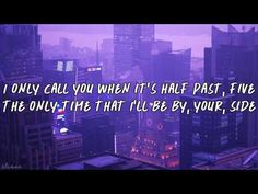 """""""I only call you when it's half past five."""" The Weeknd - The Hills"""