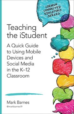 Teaching the iStudent: A quick guide to using mobile devices & social media in the K-12 classroom. (2014). by Mark Barnes