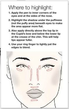 Where to highlight your face - very helpful. Use a facial highlighting pen (I use Mary Kay). The difference is Amazing, especially around your lips and eyes!