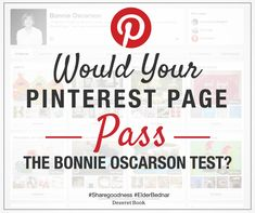 "Sister Bonnie L. Oscarson is a strong example of the power of consistency in social media. When called to serve as the Young Women general president in April of 2013, her Pinterest followers doubled overnight. Sister Oscarson's previous pins provided ample evidence of her integrity, prompting one blogger to ask, ""Would your Pinterest page pass the Bonnie Oscarson test? … Who will people decide you are if all they know is what is on your social media page?"" -Elder David A. Bednar…"