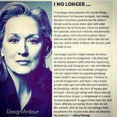 no longer have patience for. (Thoughts from Meryl Streep! Great Quotes, Quotes To Live By, Me Quotes, Inspirational Quotes, Fed Up Quotes, Morals Quotes, Famous Quotes, The Words, Beau Message