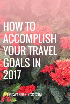Want to check off all the destinations in your bucket list? Here's how to accomplish your travel goals this year.