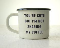 Sip out of a personal coffee mug that ain't afraid to tell it like it is.