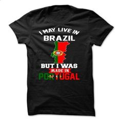 I May Live In BRAZIL But I Was Made In portugal - #striped sweater #navy sweater. PURCHASE NOW => https://www.sunfrog.com/Faith/I-May-Live-In-BRAZIL-But-I-Was-Made-In-portugal.html?68278