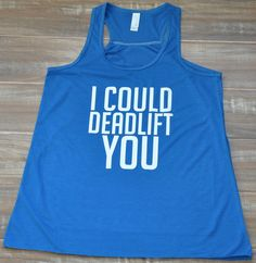 I Could Deadlift You Tank Top - Crossfit Shirt - Crossfit Clothes - Workout Tank Top - Gym Shirt For Women