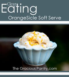 Clean Eating OrangeSicle Soft Serve Ice Cream.  #cleaneating #cleaneatingrecipes #eatclean #icecream