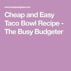 Cheap and Easy Taco Bowl Recipe - The Busy Budgeter