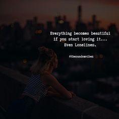 If you love what you doing, if you love the place where you are, if you love the person with whom you are, if you love being alone.then everything in this world is beautiful for you. Positive Quotes For Life, Motivational Quotes For Life, Inspirational Quotes, Loneliness Quotes, Silence Quotes, Alone Quotes, Soul Quotes, Life Is Beautiful Quotes, Inspiring Quotes About Life