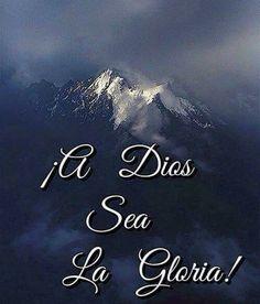 A DIOS sea la Gloria!