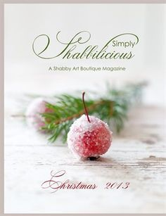Absolutely beautiful holiday magazine! You must see!! Simply Shabbilicious, Issue 4, 2013