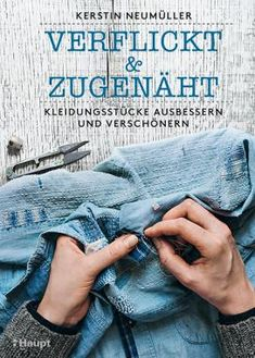 It's that easy: mend and embellish worn favorite pieces. Tips and tricks from the sewing workshop: whether by hand or with the machine. Visible Mending, Material Science, Kind Mode, How To Stay Healthy, Patches, Books, Anstatt, Handbuch, Beide