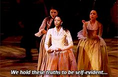 """""""...that all men are created equal. When I meet Thomas Jefferson Imma compel him to include women in the sequel!"""" - Schuyler Sisters"""