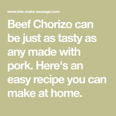 Beef Chorizo can be just as tasty as any made with pork. Here's an easy recipe you can make at home.