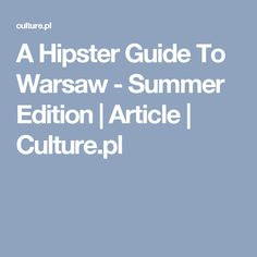 A Hipster Guide To Warsaw - Summer Edition | Article | Culture.pl