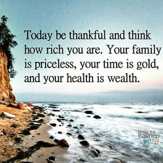 Life Quotes And Words To Live By : Today be thankful and think how rich you are. Your family is priceless your tim